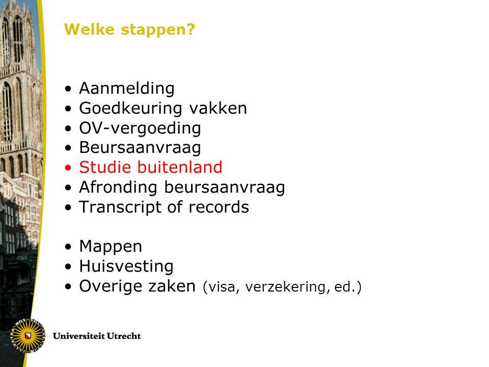 Welke stappen? Aanmelding Goedkeuring vakken OV-vergoeding Beursaanvraag Studie buitenland Afronding beursaanvraag Transcript of records Mappen Huisve
