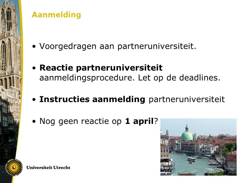 Aanmelding Voorgedragen aan partneruniversiteit. Reactie partneruniversiteit aanmeldingsprocedure. Let op de deadlines. Instructies aanmelding partner