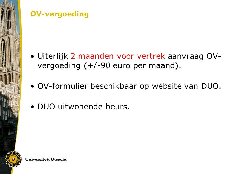 OV-vergoeding Uiterlijk 2 maanden voor vertrek aanvraag OV- vergoeding (+/-90 euro per maand). OV-formulier beschikbaar op website van DUO. DUO uitwon