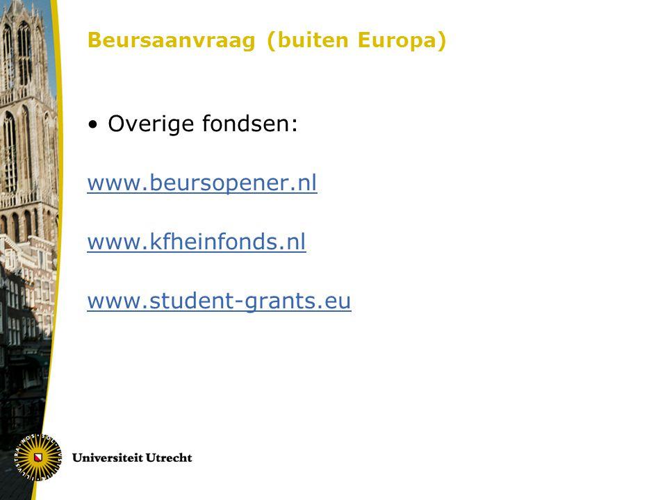 Beursaanvraag (buiten Europa) Overige fondsen: www.beursopener.nl www.kfheinfonds.nl www.student-grants.eu