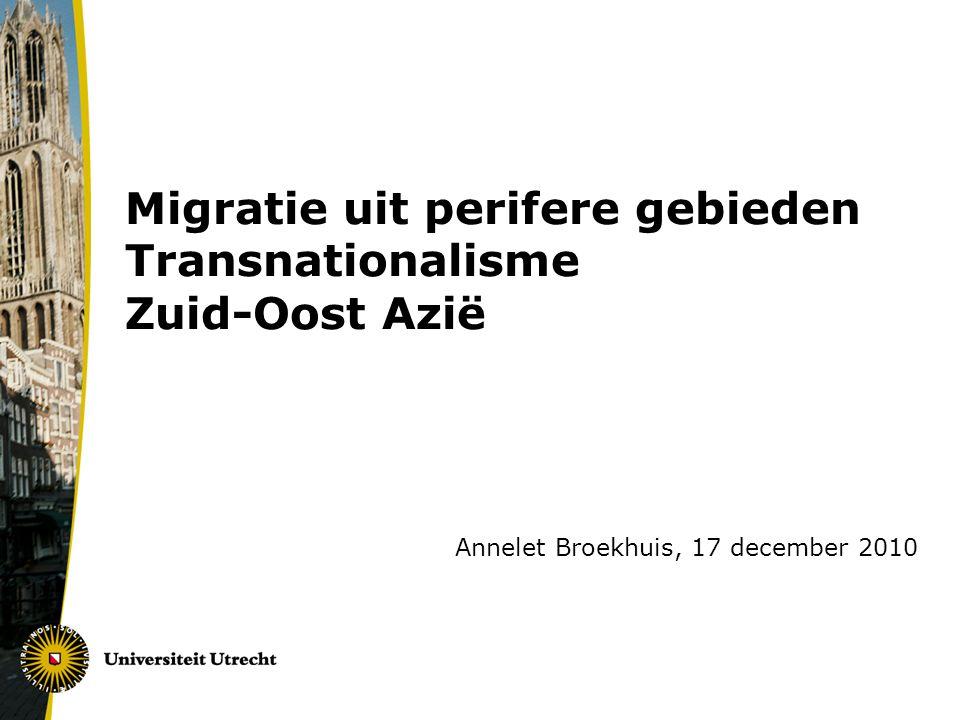 Migratie uit perifere gebieden Transnationalisme Zuid-Oost Azië Annelet Broekhuis, 17 december 2010