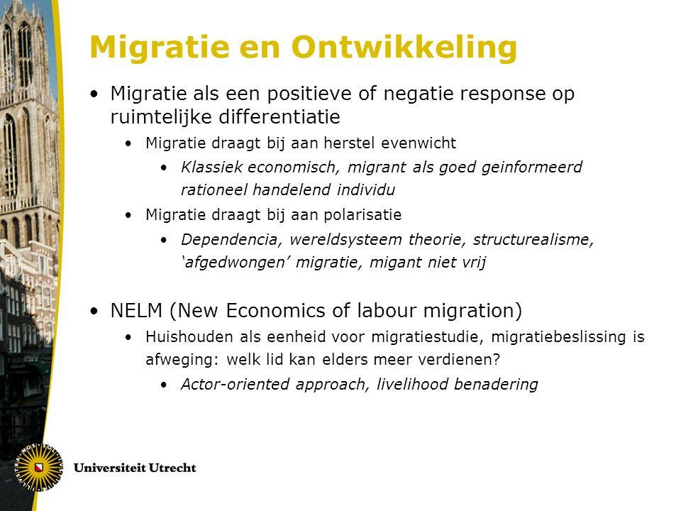 Migratie en Ontwikkeling Migratie als een positieve of negatie response op ruimtelijke differentiatie Migratie draagt bij aan herstel evenwicht Klassiek economisch, migrant als goed geinformeerd rationeel handelend individu Migratie draagt bij aan polarisatie Dependencia, wereldsysteem theorie, structurealisme, 'afgedwongen' migratie, migant niet vrij NELM (New Economics of labour migration) Huishouden als eenheid voor migratiestudie, migratiebeslissing is afweging: welk lid kan elders meer verdienen.