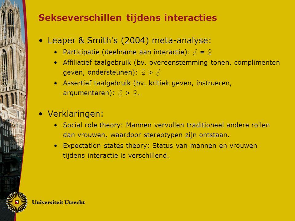 Sekseverschillen tijdens interacties Leaper & Smith's (2004) meta-analyse: Participatie (deelname aan interactie): ♂ = ♀ Affiliatief taalgebruik (bv.