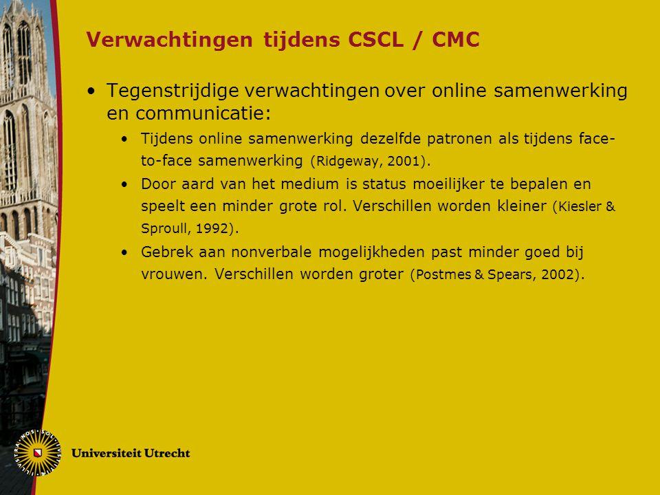 Verwachtingen tijdens CSCL / CMC Tegenstrijdige verwachtingen over online samenwerking en communicatie: Tijdens online samenwerking dezelfde patronen als tijdens face- to-face samenwerking (Ridgeway, 2001).
