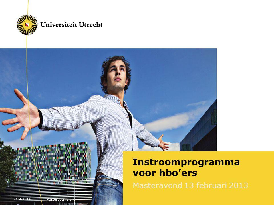 7/24/2014 Mastervoorlichting Instroomprogramma voor hbo'ers Masteravond 13 februari 2013