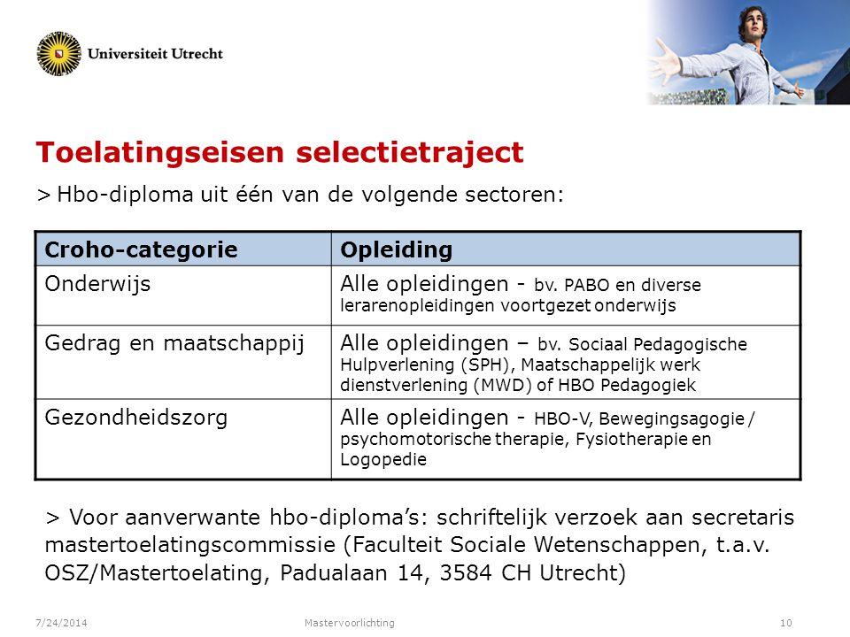 7/24/2014Mastervoorlichting10 Toelatingseisen selectietraject > Hbo-diploma uit één van de volgende sectoren: Croho-categorieOpleiding OnderwijsAlle o