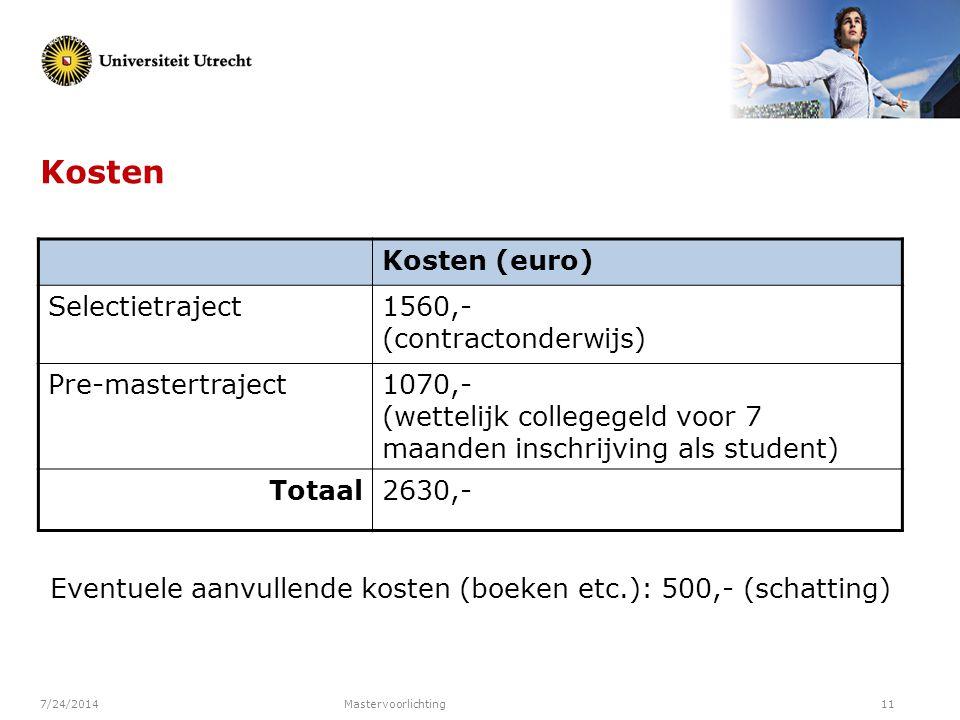 7/24/2014Mastervoorlichting11 Kosten Kosten (euro) Selectietraject1560,- (contractonderwijs) Pre-mastertraject1070,- (wettelijk collegegeld voor 7 maa