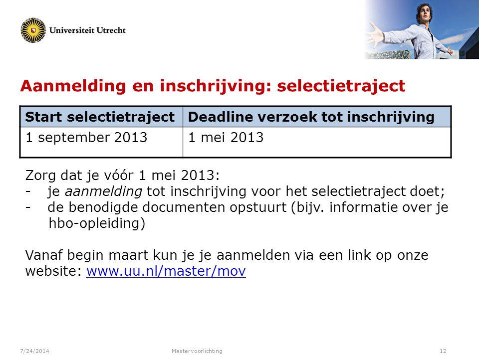 7/24/2014Mastervoorlichting12 Aanmelding en inschrijving: selectietraject Zorg dat je vóór 1 mei 2013: - je aanmelding tot inschrijving voor het selec