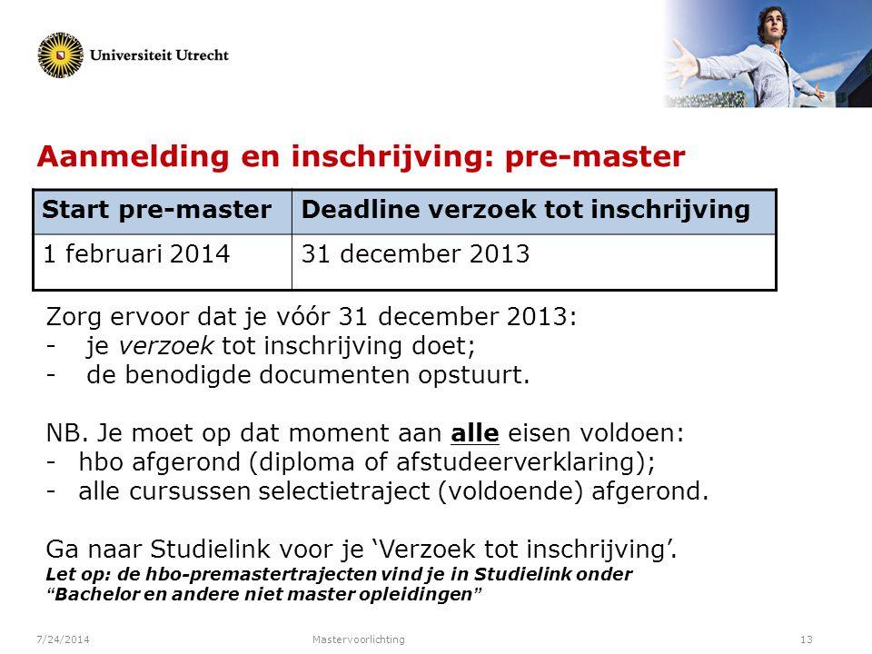 7/24/2014Mastervoorlichting13 Aanmelding en inschrijving: pre-master Zorg ervoor dat je vóór 31 december 2013: - je verzoek tot inschrijving doet; - d