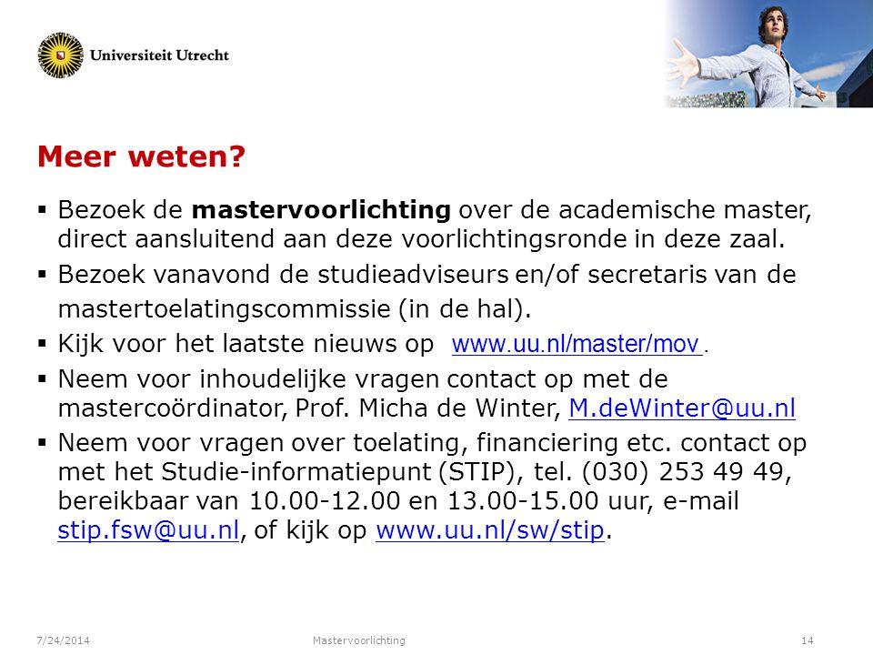 7/24/2014Mastervoorlichting14 Meer weten?  Bezoek de mastervoorlichting over de academische master, direct aansluitend aan deze voorlichtingsronde in
