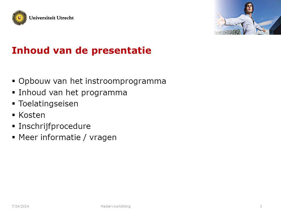 7/24/2014Mastervoorlichting3 Inhoud van de presentatie  Opbouw van het instroomprogramma  Inhoud van het programma  Toelatingseisen  Kosten  Insc