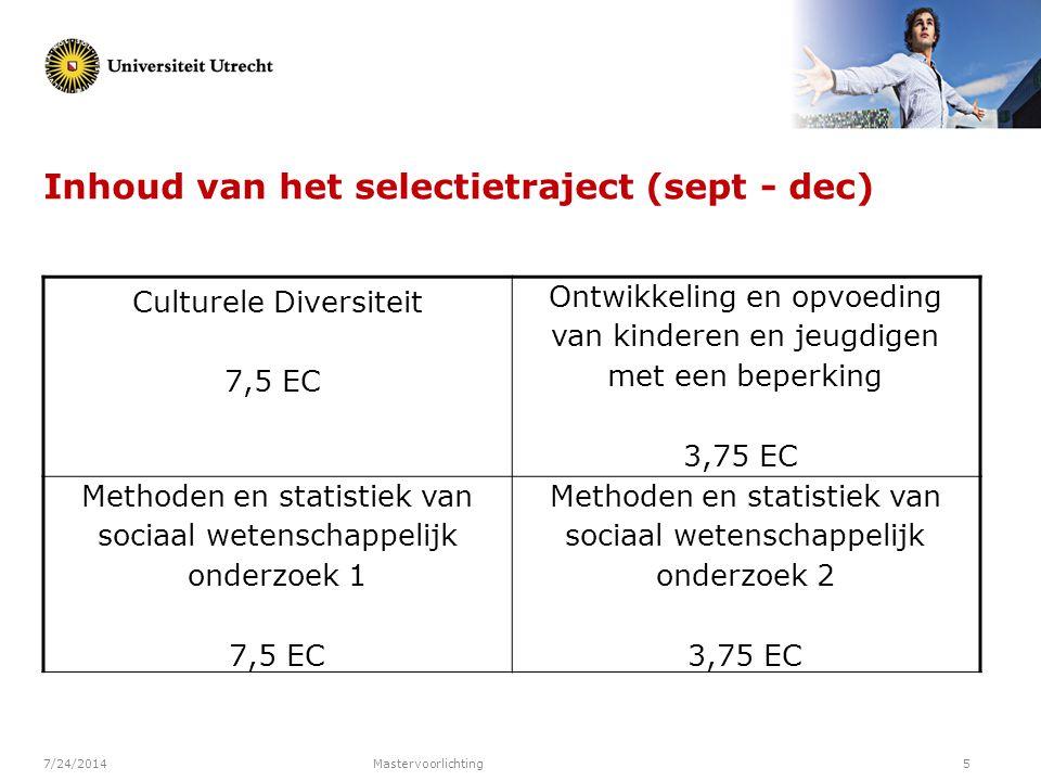 7/24/2014Mastervoorlichting5 Inhoud van het selectietraject (sept - dec) Culturele Diversiteit 7,5 EC Ontwikkeling en opvoeding van kinderen en jeugdi