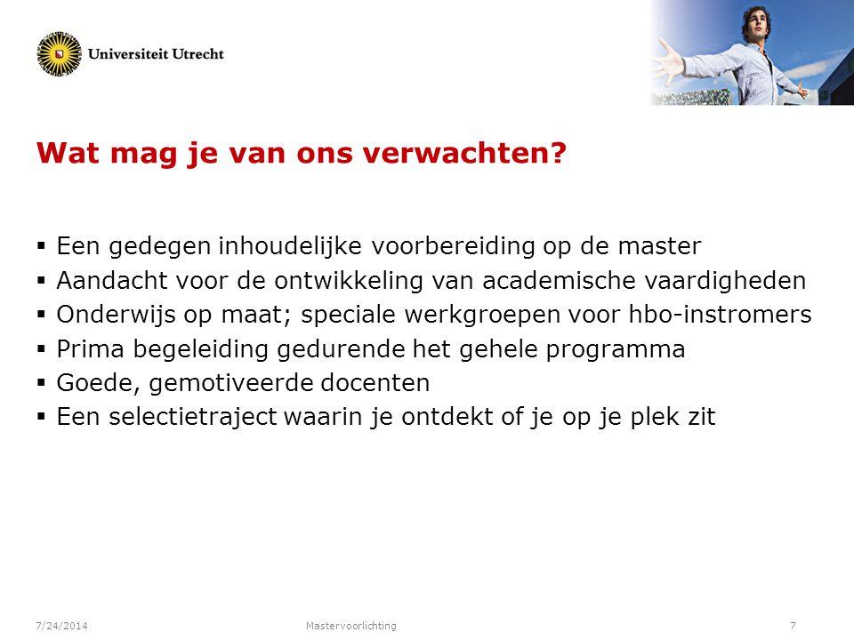 7/24/2014Mastervoorlichting7 Wat mag je van ons verwachten?  Een gedegen inhoudelijke voorbereiding op de master  Aandacht voor de ontwikkeling van