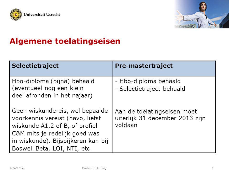 7/24/2014Mastervoorlichting9 Algemene toelatingseisen SelectietrajectPre-mastertraject Hbo-diploma (bijna) behaald (eventueel nog een klein deel afron