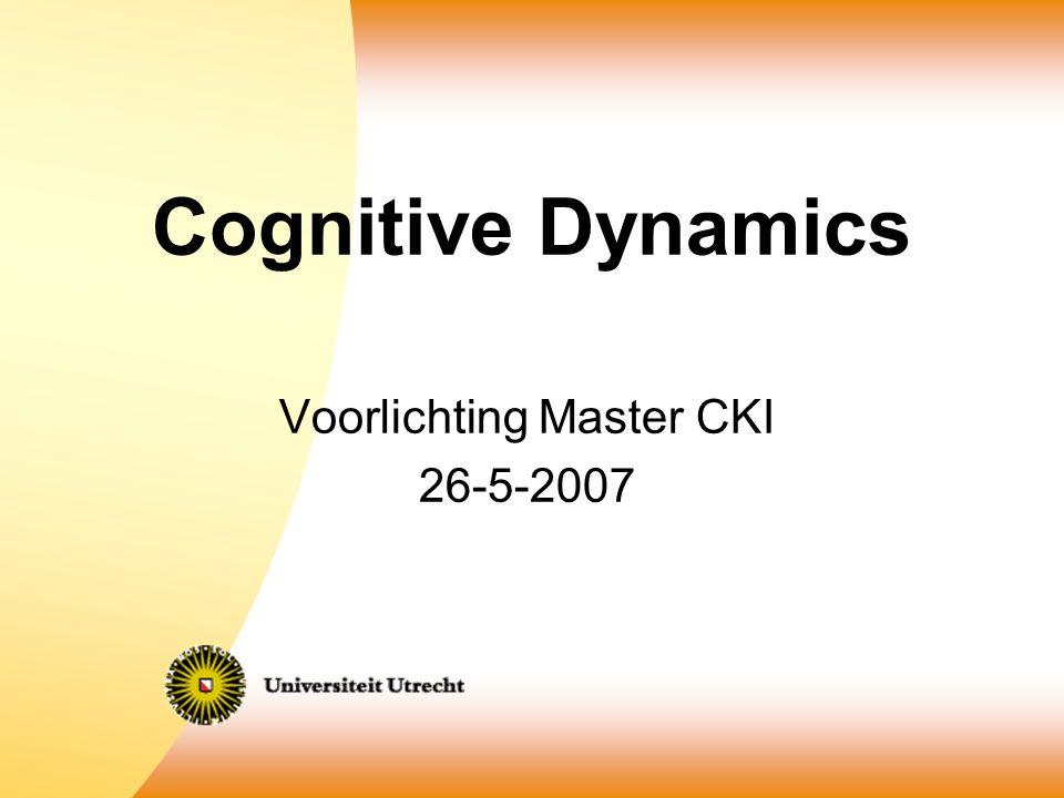 Cognitive Dynamics Voorlichting Master CKI 26-5-2007