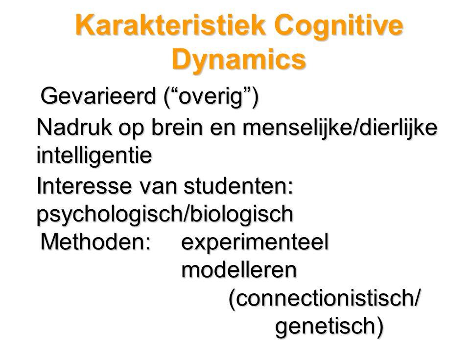 Nadruk op brein en menselijke/dierlijke intelligentie Interesse van studenten: psychologisch/biologisch Methoden: experimenteel modelleren (connectionistisch/ genetisch) Gevarieerd ( overig )