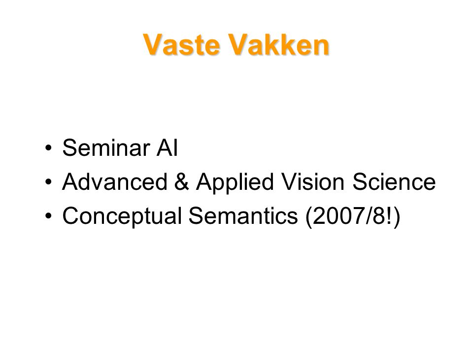 Vaste Vakken Seminar AI Advanced & Applied Vision Science Conceptual Semantics (2007/8!)