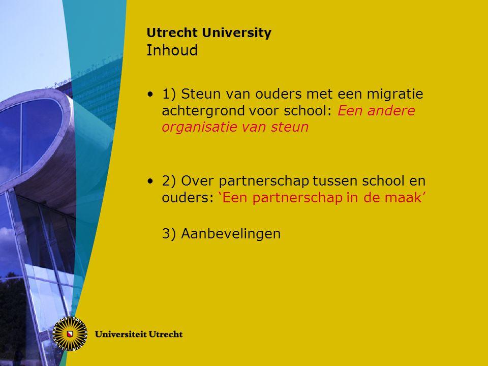Utrecht University Inhoud 1) Steun van ouders met een migratie achtergrond voor school: Een andere organisatie van steun 2) Over partnerschap tussen s