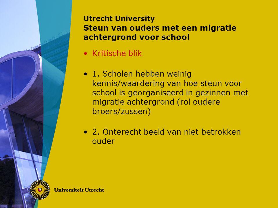 Utrecht University Partnerschap tussen school en ouders Vanuit interviews: (1 e generatie Marokkaanse ouders) -40% ziet verschil van taak tussen thuis en school, 60% ziet belang partnerschap -Communicatie -Verschil in visie 'Wie is verantwoordelijk voor schoolsucces?' -Minder concreet beeld van (school)loopbaan -Moeite met type rol die de school verwacht