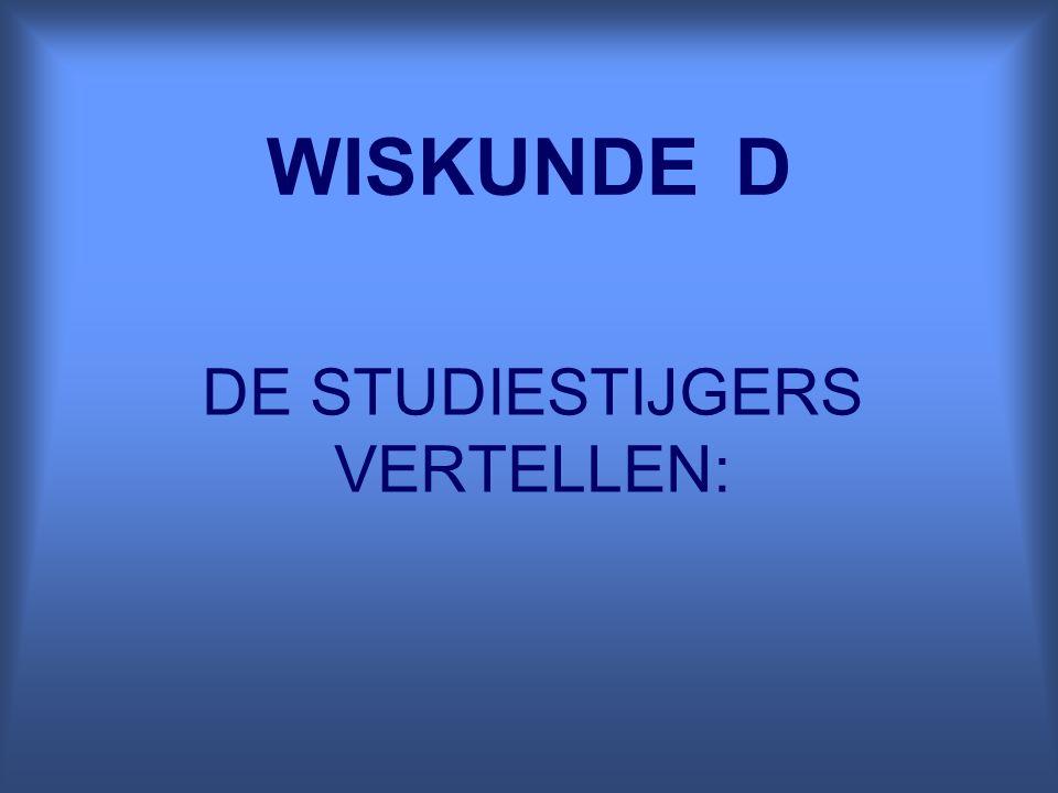 WISKUNDE D DE STUDIESTIJGERS VERTELLEN: