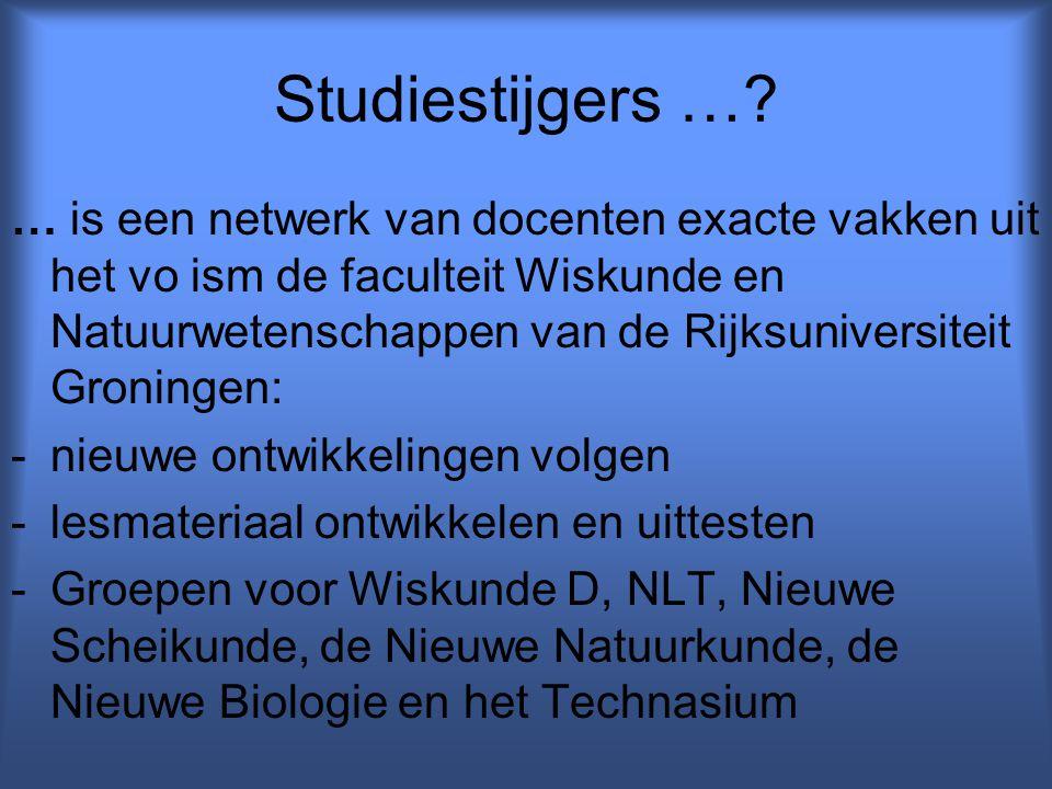 Studiestijgers …? … is een netwerk van docenten exacte vakken uit het vo ism de faculteit Wiskunde en Natuurwetenschappen van de Rijksuniversiteit Gro