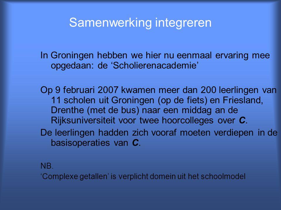 Samenwerking integreren In Groningen hebben we hier nu eenmaal ervaring mee opgedaan: de 'Scholierenacademie' Op 9 februari 2007 kwamen meer dan 200 l