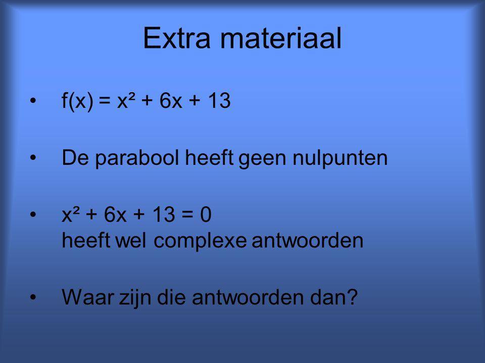 Extra materiaal f(x) = x² + 6x + 13 De parabool heeft geen nulpunten x² + 6x + 13 = 0 heeft wel complexe antwoorden Waar zijn die antwoorden dan?