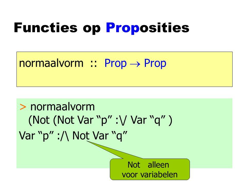 Functies op Proposities toon :: Prop  String ontleed:: String  Prop > putStr (toon (Var p :-> Var q )) p -> q > ontleed p && !p Var p :/\ Not Var p
