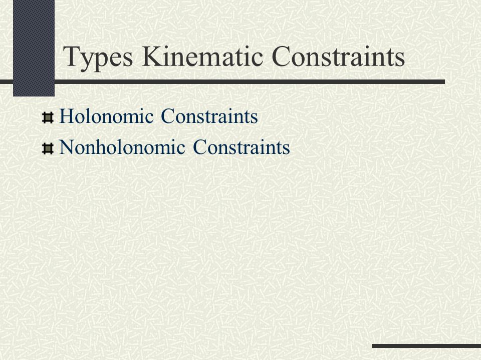 Types Kinematic Constraints Holonomic Constraints Nonholonomic Constraints