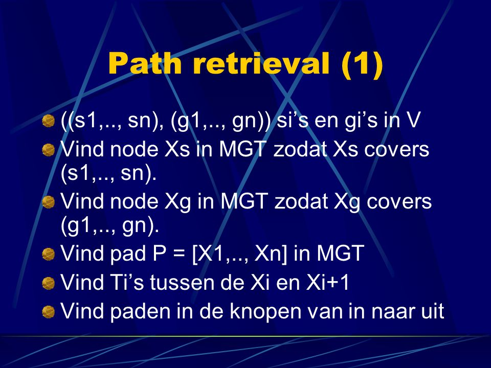 Path retrieval (1) ((s1,.., sn), (g1,.., gn)) si's en gi's in V Vind node Xs in MGT zodat Xs covers (s1,.., sn).