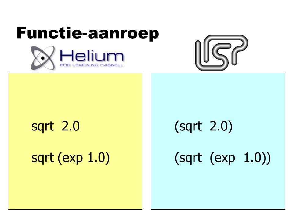 Functie-aanroep sqrt 2.0 sqrt (exp 1.0) (sqrt 2.0) (sqrt (exp 1.0))
