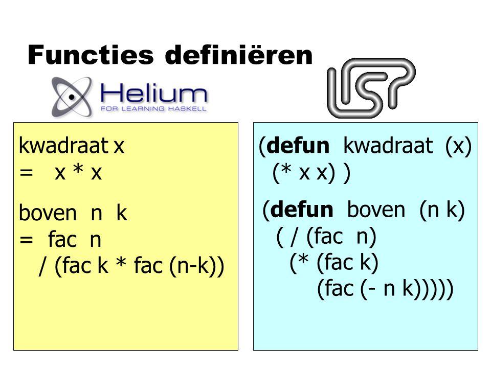 Functies definiëren kwadraat x = x * x (defun kwadraat (x) (* x x) ) boven n k = fac n / (fac k * fac (n-k)) (defun boven (n k) ( / (fac n) (* (fac k)
