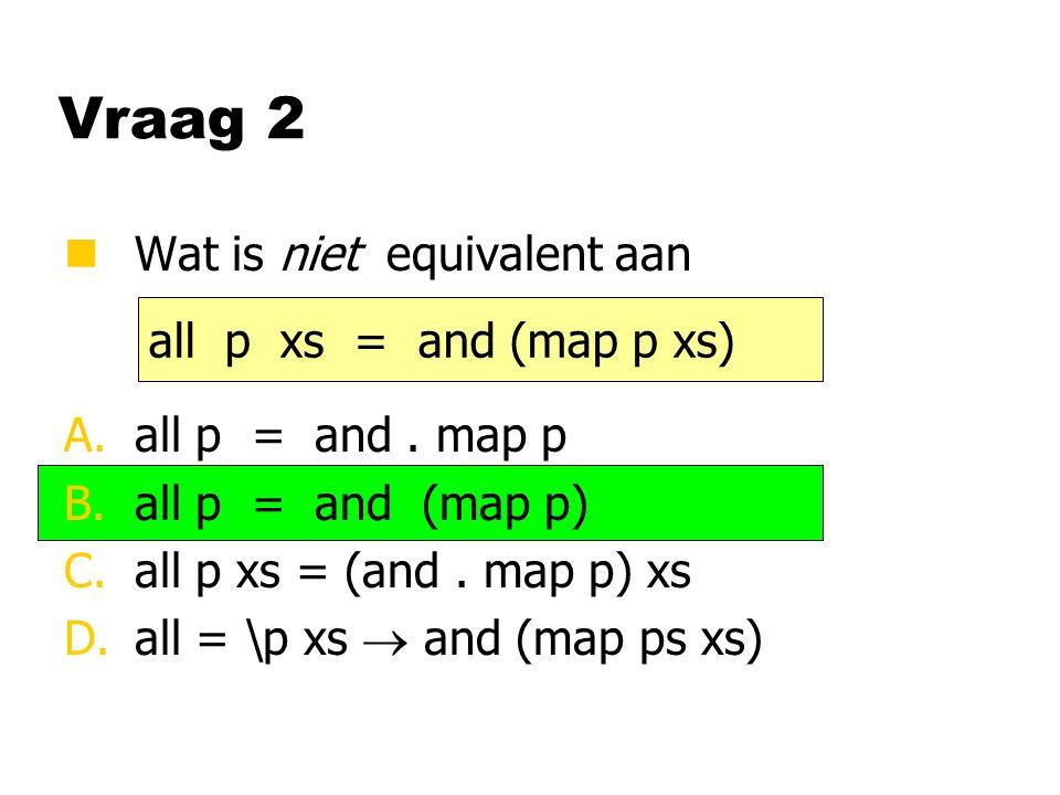 Vraag 3 nWat is de waarde van A.[False, True, False, True] B.[12, 72] C.[True, False, True, False] D.[10, 4] filter ( (/=0).