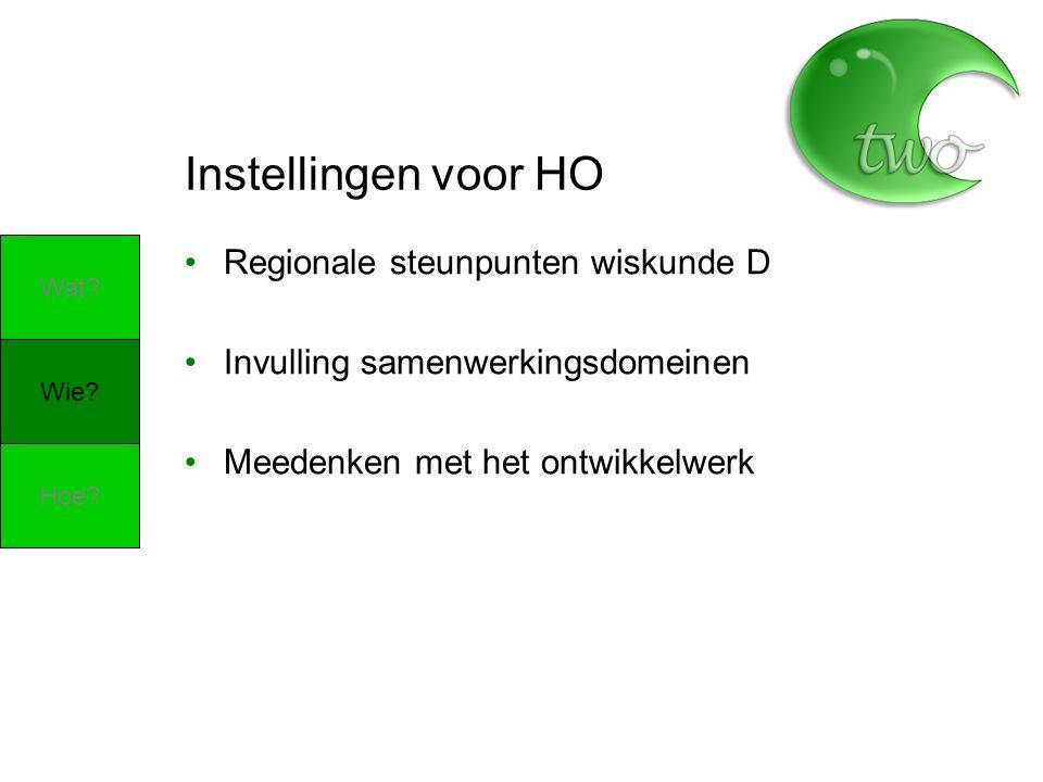 Instellingen voor HO Regionale steunpunten wiskunde D Invulling samenwerkingsdomeinen Meedenken met het ontwikkelwerk Wie.