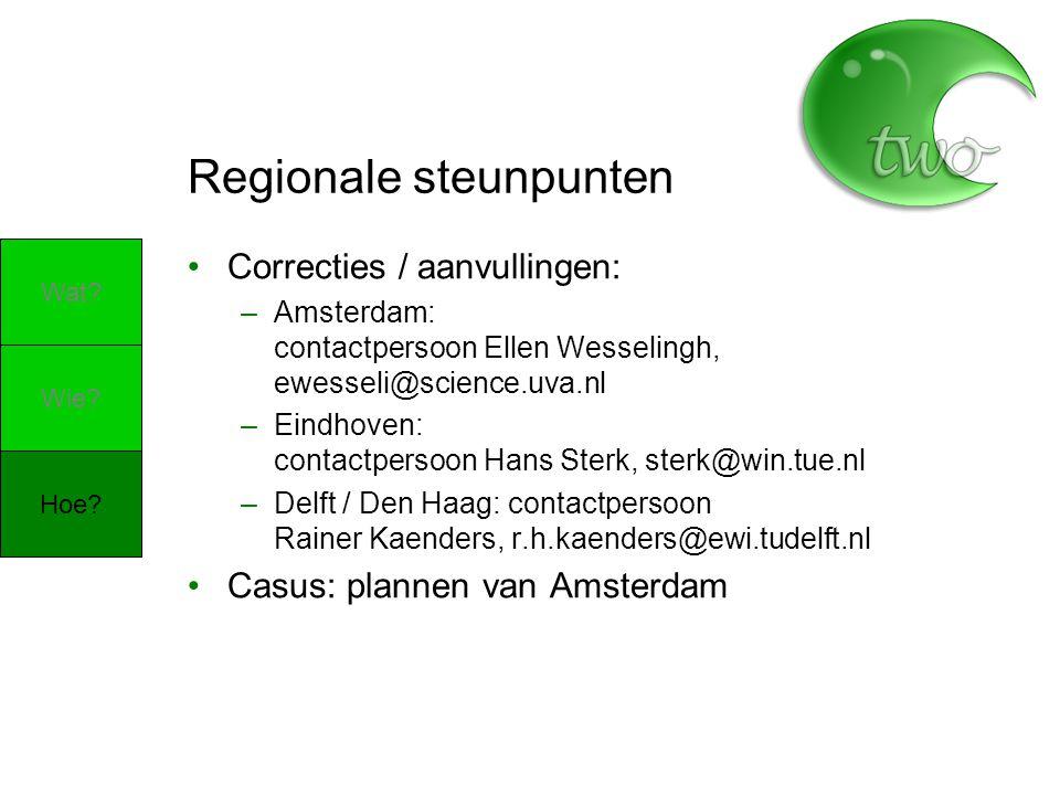 Regionale steunpunten Correcties / aanvullingen: –Amsterdam: contactpersoon Ellen Wesselingh, ewesseli@science.uva.nl –Eindhoven: contactpersoon Hans