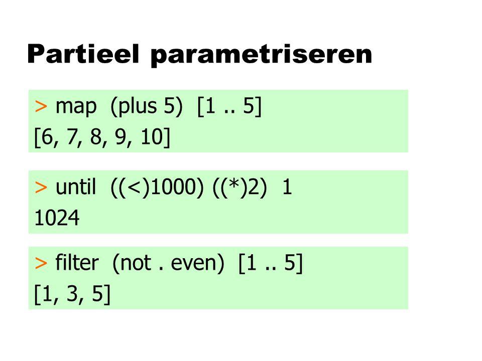 Partieel parametriseren > map f [1..4] where f x = x*x + 3*x + 2 [6, 12, 20, 30] > map f [1..