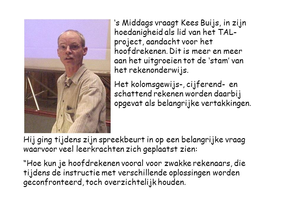 's Middags vraagt Kees Buijs, in zijn hoedanigheid als lid van het TAL- project, aandacht voor het hoofdrekenen.