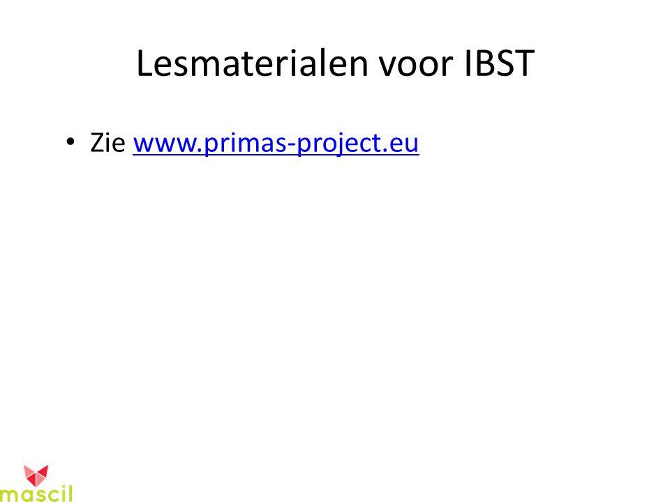 Lesmaterialen voor IBST Zie www.primas-project.euwww.primas-project.eu