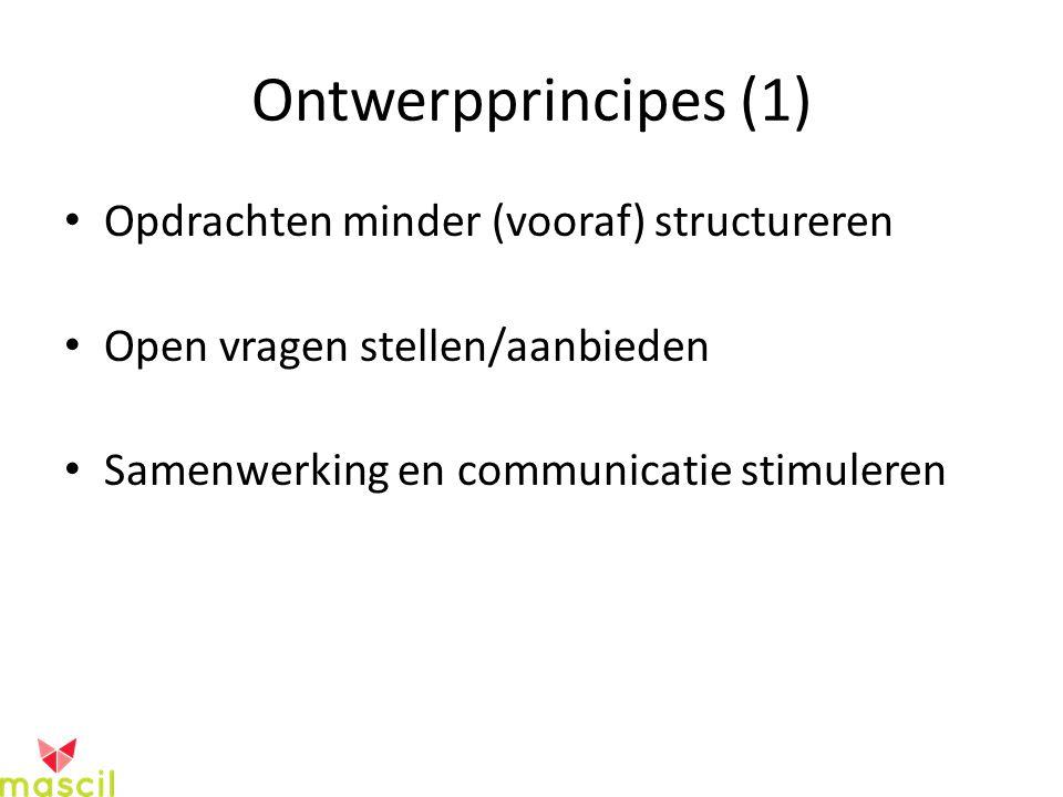 Ontwerpprincipes (1) Opdrachten minder (vooraf) structureren Open vragen stellen/aanbieden Samenwerking en communicatie stimuleren