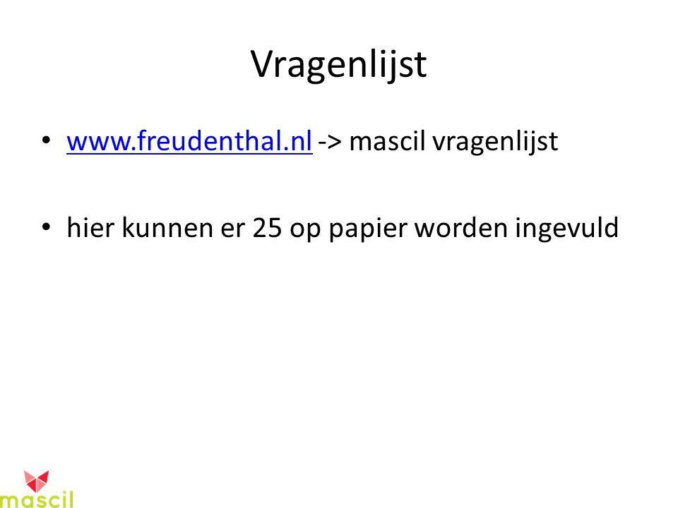Vragenlijst www.freudenthal.nl -> mascil vragenlijst www.freudenthal.nl hier kunnen er 25 op papier worden ingevuld