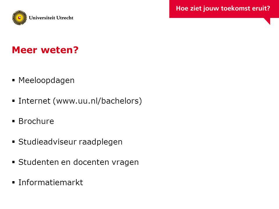 Meer weten?  Meeloopdagen  Internet (www.uu.nl/bachelors)  Brochure  Studieadviseur raadplegen  Studenten en docenten vragen  Informatiemarkt