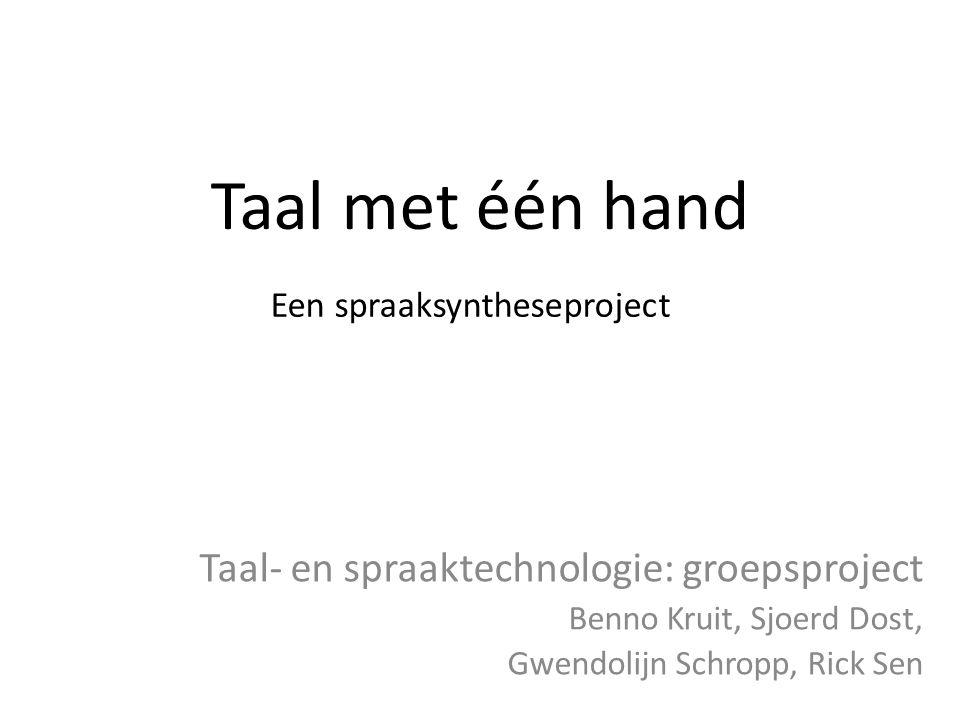 Taal met één hand Taal- en spraaktechnologie: groepsproject Benno Kruit, Sjoerd Dost, Gwendolijn Schropp, Rick Sen Een spraaksyntheseproject