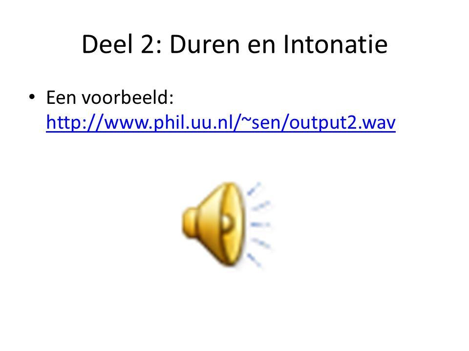 Deel 2: Duren en Intonatie Een voorbeeld: http://www.phil.uu.nl/~sen/output2.wav http://www.phil.uu.nl/~sen/output2.wav