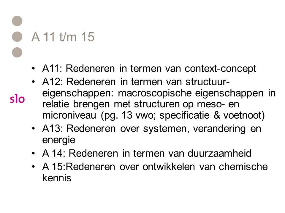 A 11 t/m 15 A11: Redeneren in termen van context-concept A12: Redeneren in termen van structuur- eigenschappen: macroscopische eigenschappen in relati