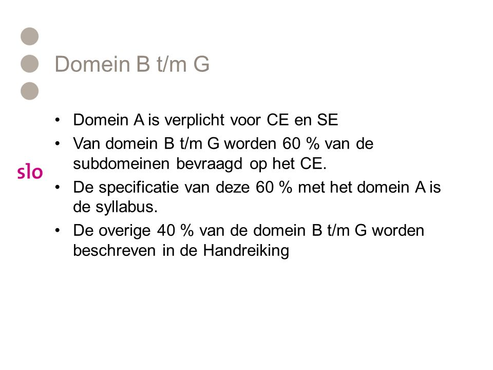 Domein B t/m G Domein A is verplicht voor CE en SE Van domein B t/m G worden 60 % van de subdomeinen bevraagd op het CE. De specificatie van deze 60 %