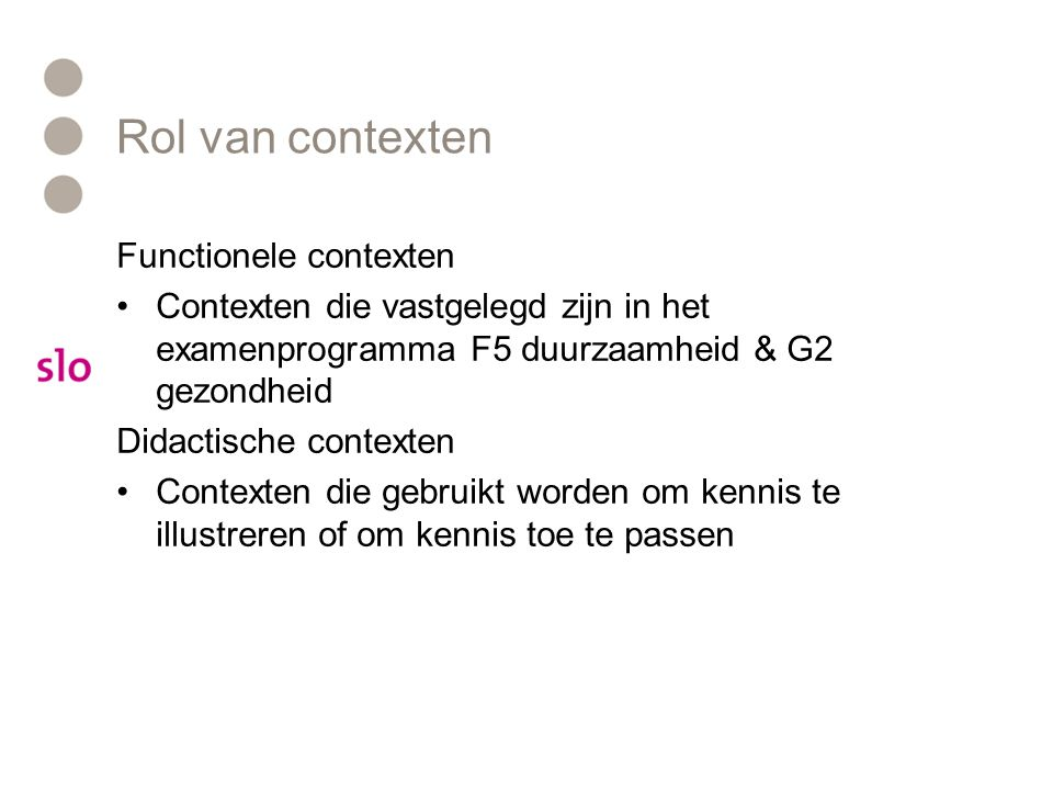 Rol van contexten Functionele contexten Contexten die vastgelegd zijn in het examenprogramma F5 duurzaamheid & G2 gezondheid Didactische contexten Con