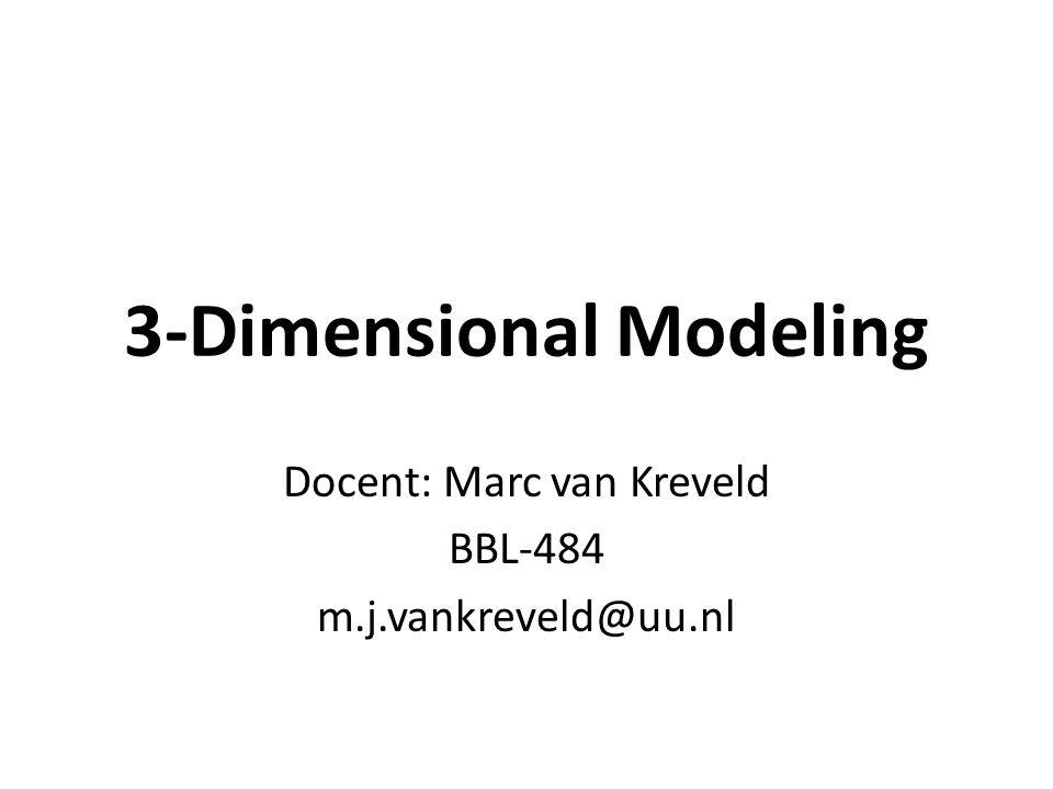 3-Dimensional Modeling Docent: Marc van Kreveld BBL-484 m.j.vankreveld@uu.nl