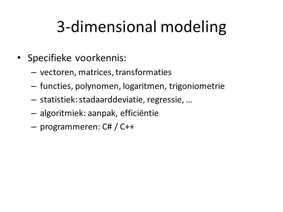 3-dimensional modeling Specifieke voorkennis: – vectoren, matrices, transformaties – functies, polynomen, logaritmen, trigoniometrie – statistiek: sta