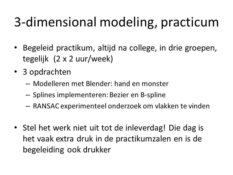 3-dimensional modeling, practicum Begeleid practikum, altijd na college, in drie groepen, tegelijk (2 x 2 uur/week) 3 opdrachten – Modelleren met Blen