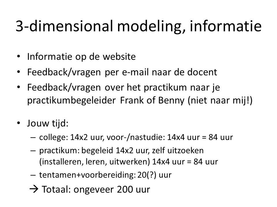 3-dimensional modeling, informatie Informatie op de website Feedback/vragen per e-mail naar de docent Feedback/vragen over het practikum naar je pract
